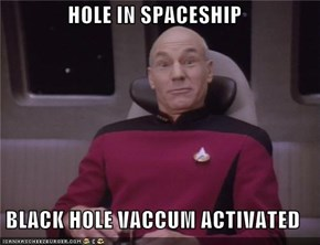 HOLE IN SPACESHIP  BLACK HOLE VACCUM ACTIVATED
