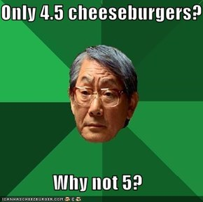 Only 4.5 cheeseburgers?  Why not 5?