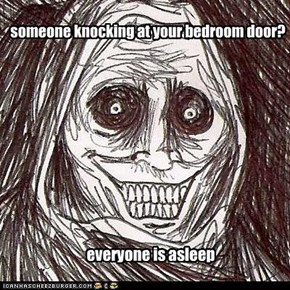 someone knocking at your bedroom door?