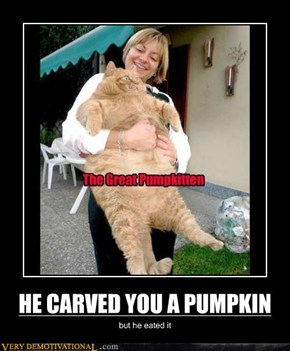 HE CARVED YOU A PUMPKIN