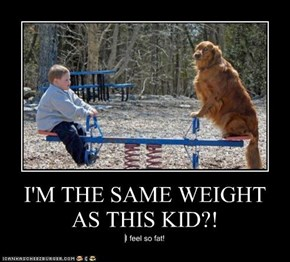 I'M THE SAME WEIGHT AS THIS KID?!