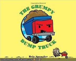 Testing the grumpy dumptruck