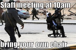 Staff meeting at 10am  bring your own chair