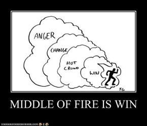 MIDDLE OF FIRE IS WIN
