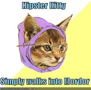 Hipster Kitty  Simply walks into Mordor