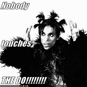 Nobody touches THE DO!!!!!!!!