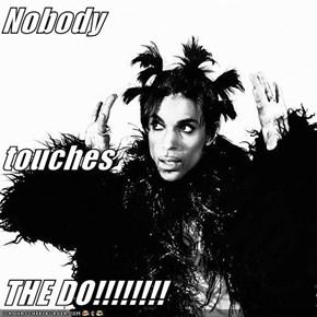 Nobody touches THE DO!!!!!!!!