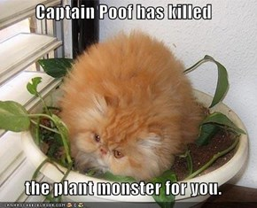 Captain Poof has killed  the plant monster for you.