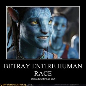 BETRAY ENTIRE HUMAN RACE