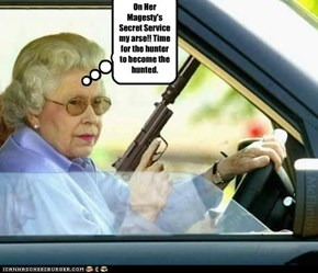 On Her Magesty's Secret Service my arse!! Time for the hunter to become the hunted.