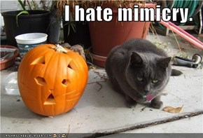 I hate mimicry.