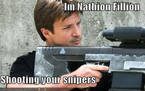 Im Nathion Fillion  Shooting your snipers