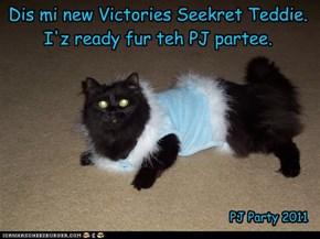 Dis mi new Victories Seekret Teddie. I'z ready fur teh PJ partee.