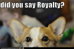did you say Royalty?