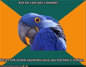 Ask for cute guy's number.  Never talk to him again because you feel like a stalker.