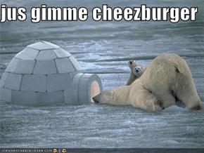 jus gimme cheezburger