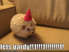lets pardy!!1!!!1!!!!!!!1!