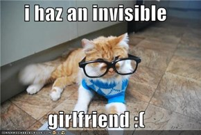 i haz an invisible  girlfriend :(