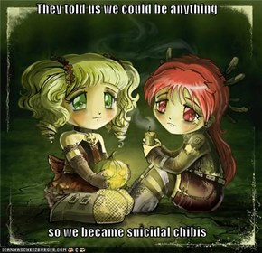 They told us we could be anything  so we became suicidal chibis