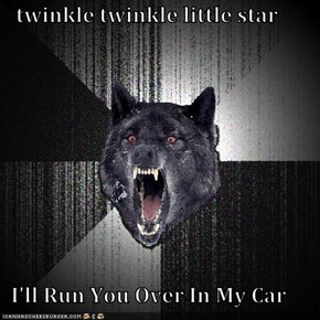 twinkle twinkle little star    I'll Run You Over In My Car
