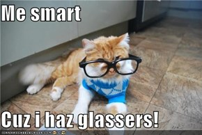 Me smart  Cuz i haz glassers!