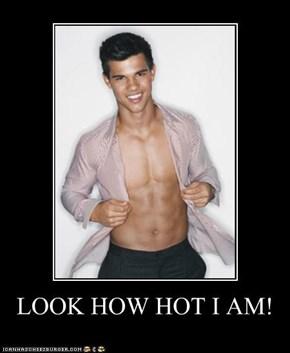LOOK HOW HOT I AM!