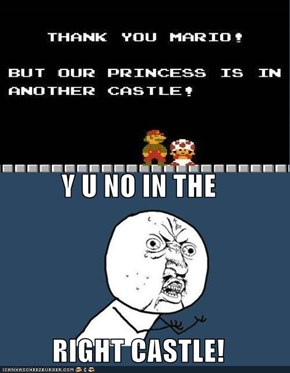 Y U NO IN THE RIGHT CASTLE!