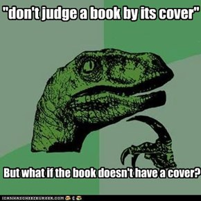 """don't judge a book by its cover"""
