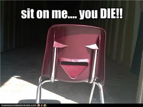 sit on me.... you DIE!!