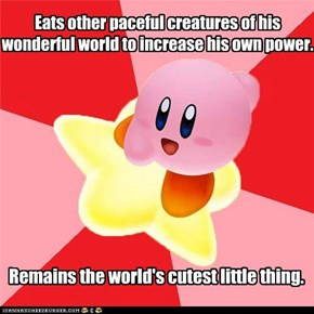 Eats other paceful creatures of his wonderful world to increase his own power.
