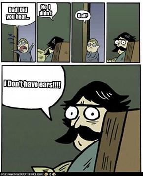 Dad! Did you hear...