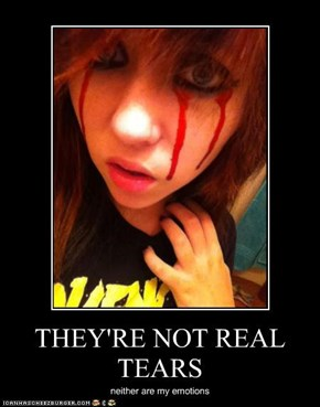 THEY'RE NOT REAL TEARS
