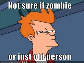 Not sure if zombie  or just old person