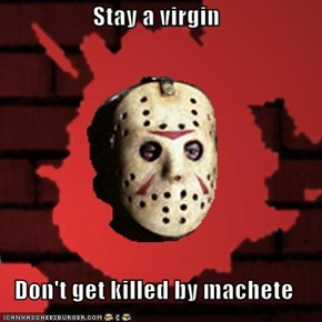 Stay a virgin  Don't get killed by machete