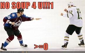 NO SOUP 4 U!!!1  >=0