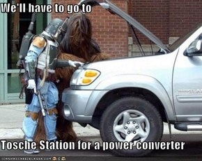 We'll have to go to  Tosche Station for a power converter