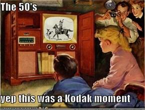 The 50's  yep this was a Kodak moment