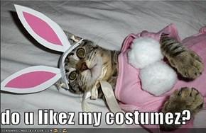 do u likez my costumez?