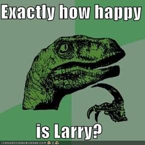 Exactly how happy  is Larry?