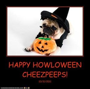 HAPPY HOWLOWEEN CHEEZPEEPS!