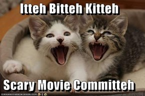 Itteh Bitteh Kitteh  Scary Movie Committeh