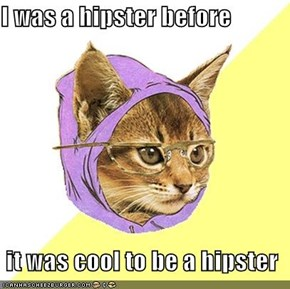 I was a hipster before   it was cool to be a hipster