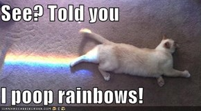 See? Told you  I poop rainbows!