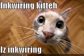 Inkwiring kitteh  Iz inkwiring