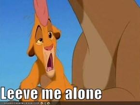 Leeve me alone