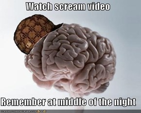 Watch scream video   Remember at middle of the night