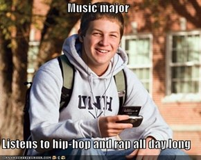 Music major  Listens to hip-hop and rap all day long