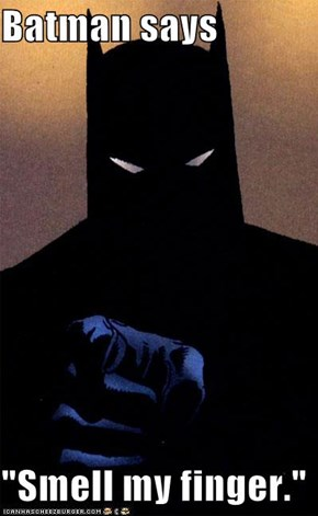 "Batman says  ""Smell my finger."""