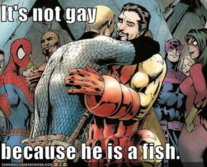 It's not gay  because he is a fish.