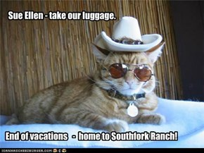 Sue Ellen, take our luggage.